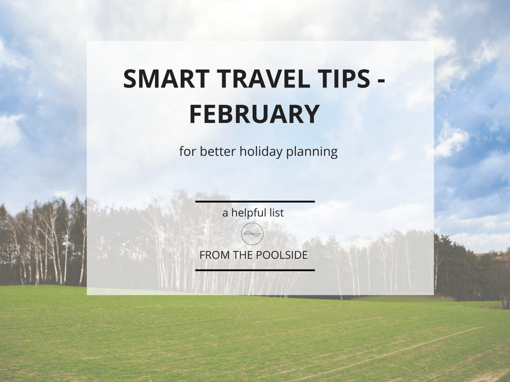 Smart ravel tips February. What to book now, where it's sunny and the latest news about hotel openings.